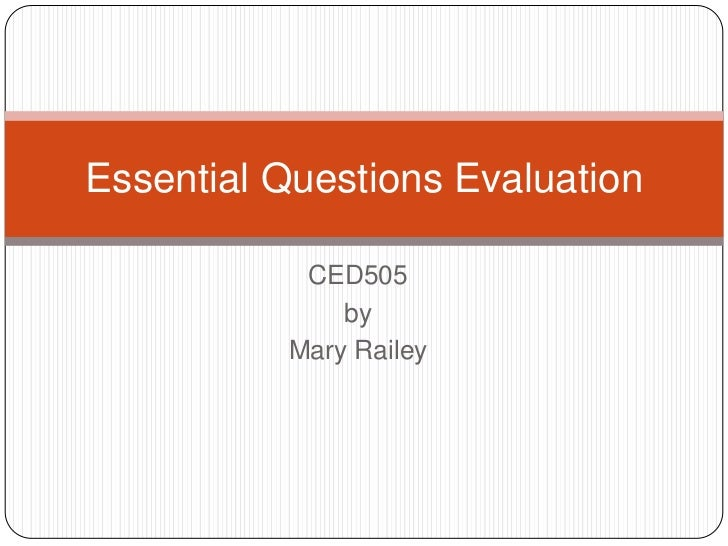 Essential Questions Evaluation           CED505              by          Mary Railey