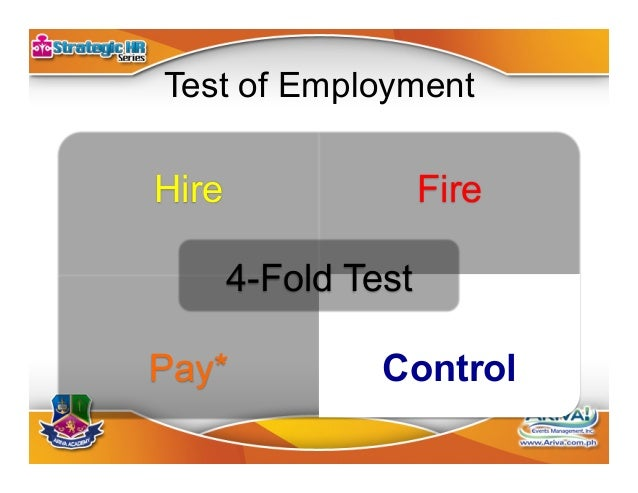 Control Test •The power to determine the end results and the means of doing the work is CONTROL. •Only an employer has t...