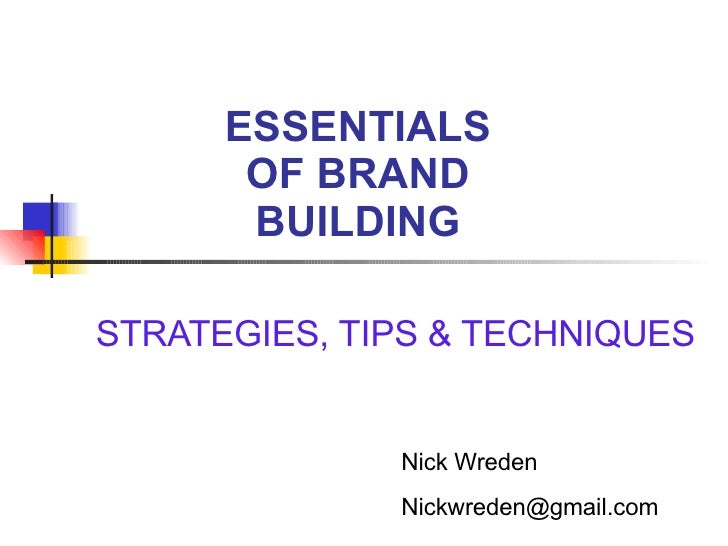 ESSENTIALS OF BRAND BUILDING STRATEGIES, TIPS & TECHNIQUES  Nick Wreden [email_address]
