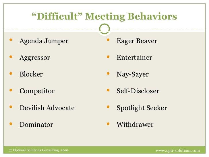 """ Difficult"" Meeting Behaviors © Optimal Solutions Consulting, 2010 www.opti-solutions.com <ul><li>Agenda Jumper </li></ul..."