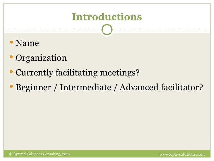 Introductions <ul><li>Name </li></ul><ul><li>Organization </li></ul><ul><li>Currently facilitating meetings? </li></ul><ul...