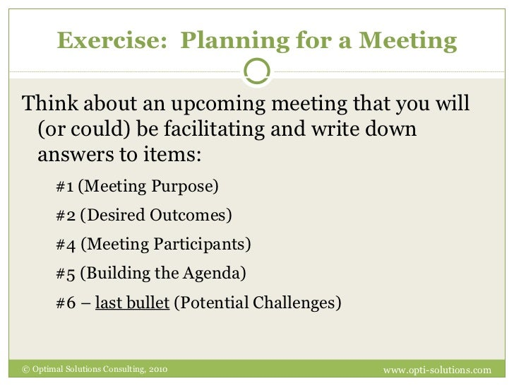 Exercise:  Planning for a Meeting <ul><li>Think about an upcoming meeting that you will (or could) be facilitating and wri...