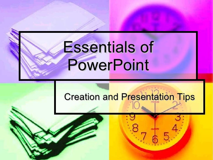 Essentials of PowerPoint Creation and Presentation Tips