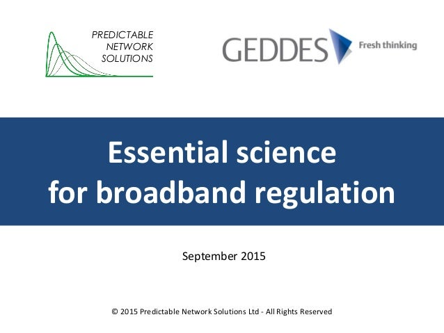 Essential science for broadband regulation PREDICTABLE NETWORK SOLUTIONS © 2015 Predictable Network Solutions Ltd - All Ri...