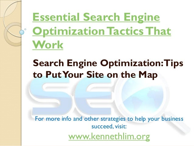 Essential Search EngineOptimizationTacticsThatWorkSearch Engine Optimization:Tipsto PutYour Site on the MapFor more info a...