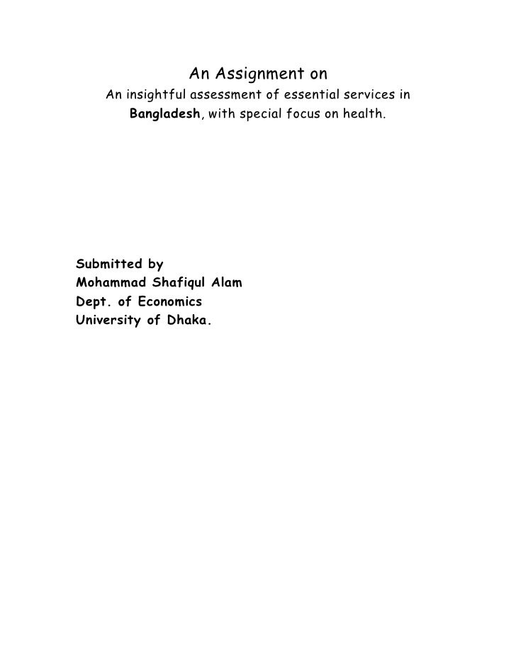 An Assignment on   An insightful assessment of essential services in       Bangladesh, with special focus on health.Submit...