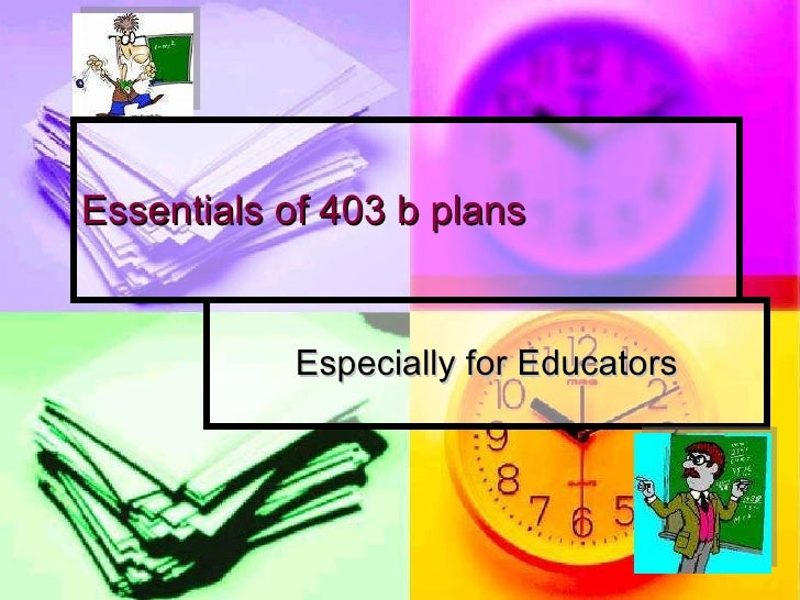 Essentials of 403 b plans Especially for Educators