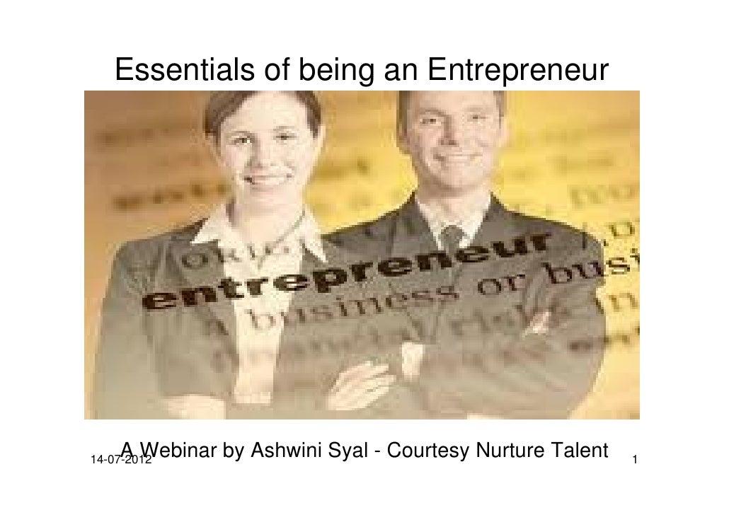 Essentials of being an Entrepreneur    A Webinar by Ashwini Syal - Courtesy Nurture Talent14-07-2012                      ...