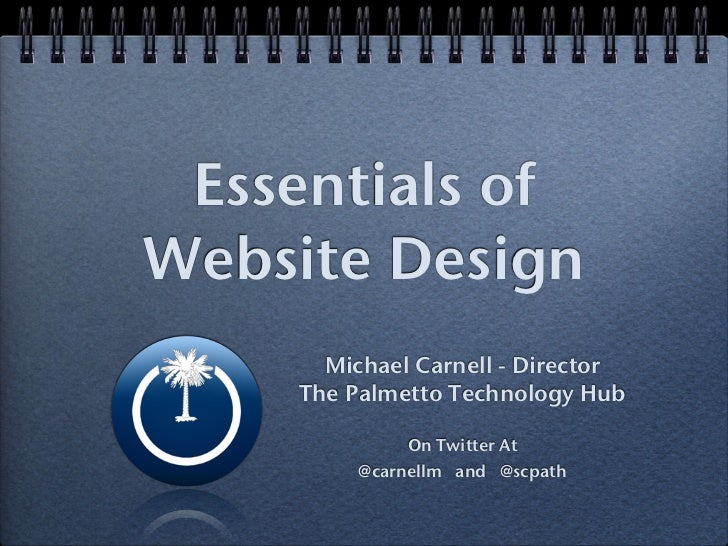 Essentials ofWebsite Design      Michael Carnell - Director    The Palmetto Technology Hub             On Twitter At      ...
