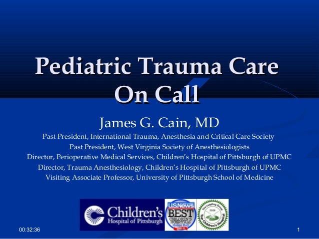 Pediatric Trauma CarePediatric Trauma CareOn CallOn CallJames G. Cain, MDPast President, International Trauma, Anesthesia ...