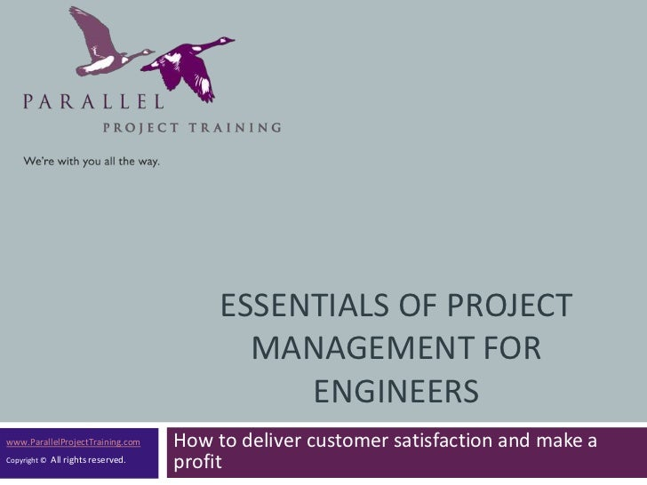 Essentials of Project Management for Engineers <br />How to deliver customer satisfaction and make a profit<br />www.Paral...