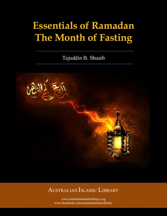 Australian Islamic Library (www.australianislamiclibrary.org) 1 | P a g e Essentials of Ramadan The Month of Fasting Tajud...