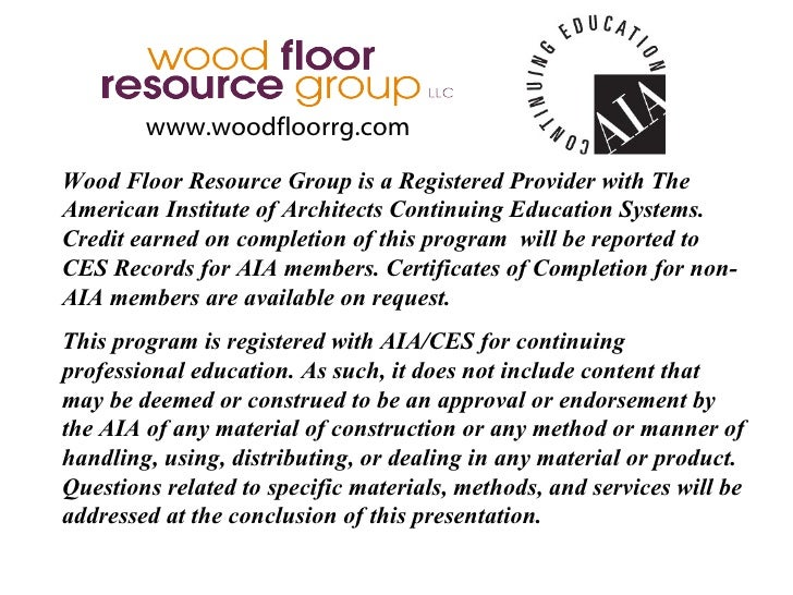 www.woodfloorrg.comWood Floor Resource Group is a Registered Provider with TheAmerican Institute of Architects Continuing ...