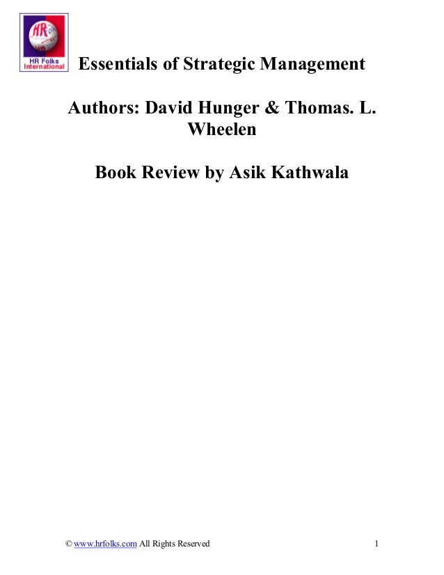 Essentials of Strategic ManagementAuthors: David Hunger & Thomas. L.             Wheelen       Book Review by Asik Kathwal...