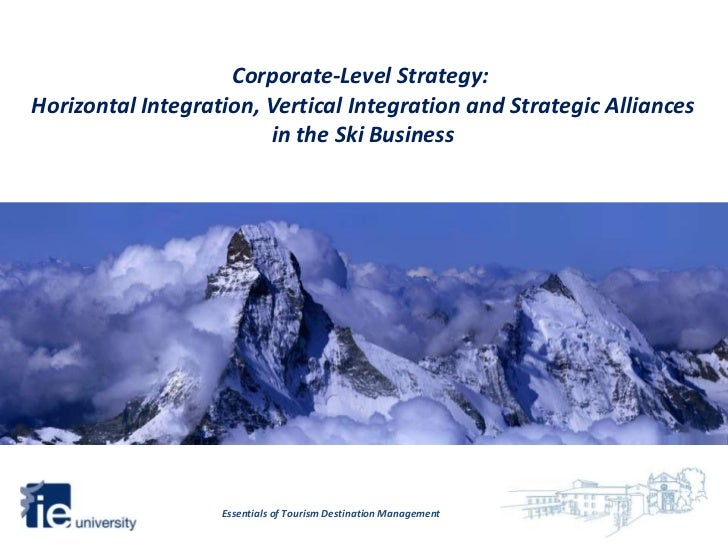 Corporate-Level Strategy:Horizontal Integration, Vertical Integration and Strategic Alliances                        in th...