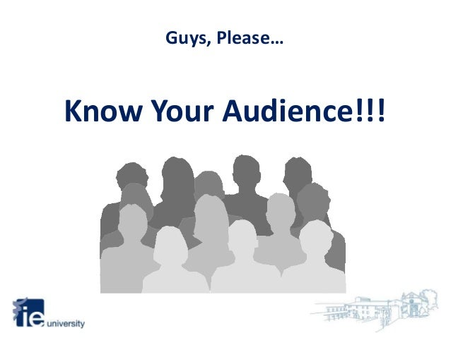 Guys, Please… Know Your Audience!!!