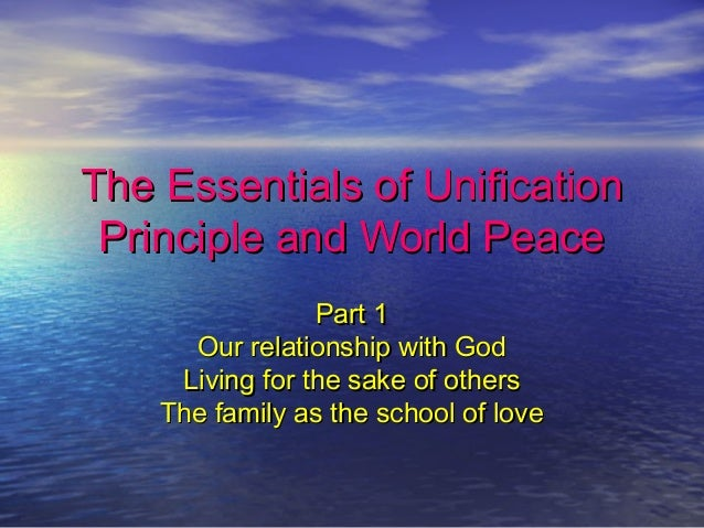 The Essentials of UnificationThe Essentials of Unification Principle and World PeacePrinciple and World Peace Part 1Part 1...