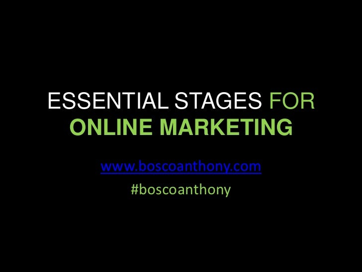 ESSENTIAL STAGES FOR  ONLINE MARKETING   www.boscoanthony.com      #boscoanthony