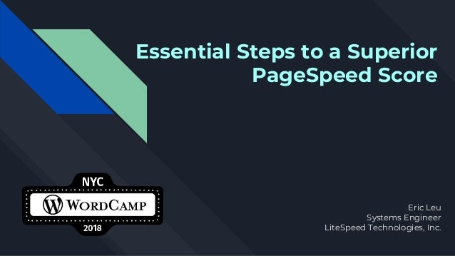 Essential Steps to a Superior PageSpeed Score Eric Leu Systems Engineer LiteSpeed Technologies, Inc.
