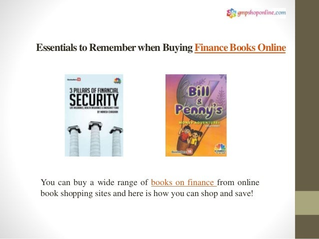 Essentials to Rememberwhen Buying Finance BooksOnline You can buy a wide range of books on finance from online book shoppi...