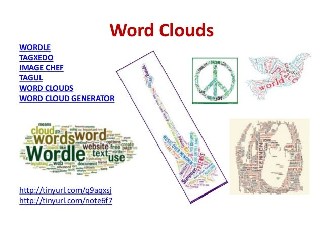 Word Clouds WORDLE TAGXEDO IMAGE CHEF TAGUL WORD CLOUDS WORD CLOUD GENERATOR http://tinyurl.com/q9aqxsj http://tinyurl.com...