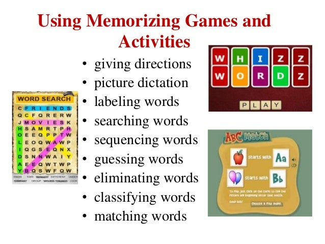 Using Memorizing Games and Activities • giving directions • picture dictation • labeling words • searching words • sequenc...