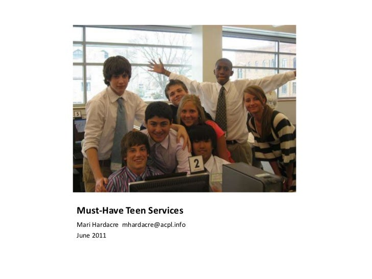 Must-Have Teen Services	<br />Mari Hardacre  mhardacre@acpl.info<br />June 2011<br />