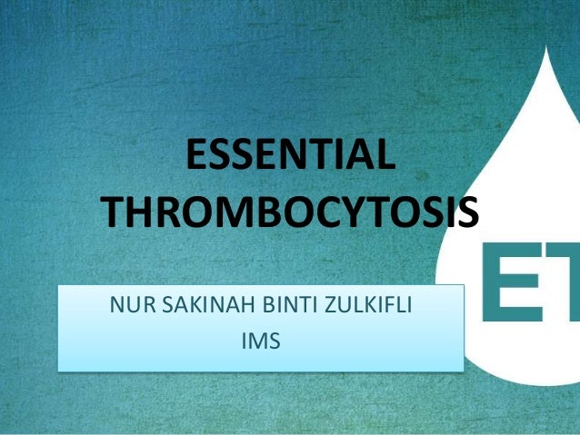 ESSENTIAL THROMBOCYTOSIS NUR SAKINAH BINTI ZULKIFLI IMS