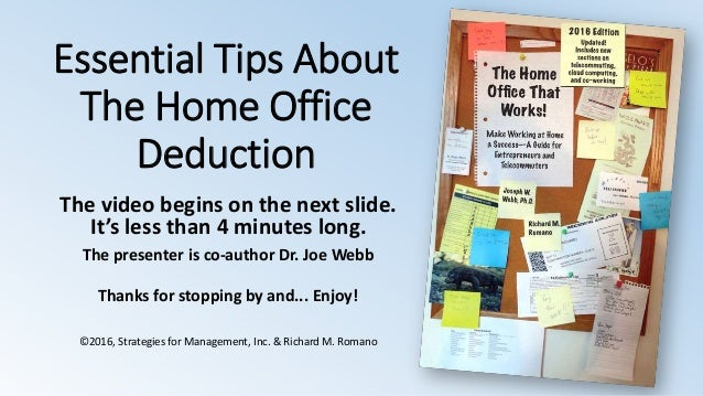 Essential Tips About The Home Office Deduction The video begins on the next slide. It's less than 4 minutes long. The pres...