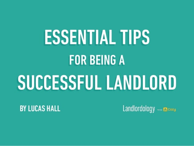 ESSENTIAL TIPS  BY LUCAS HALL  FOR BEING A  SUCCESSFUL LANDLORD