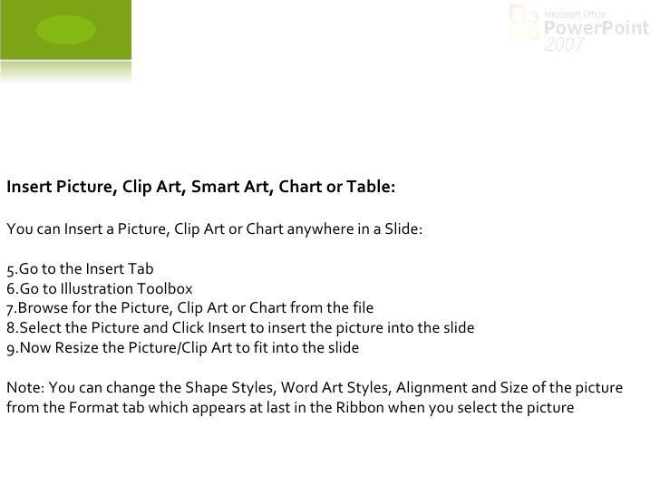 <ul><li>Insert Picture, Clip Art, Smart Art, Chart or Table: </li></ul><ul><li>You can Insert a Picture, Clip Art or Chart...