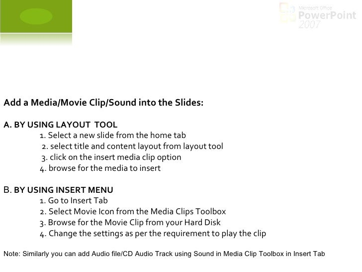 Add a Media/Movie Clip/Sound into the Slides: A. BY USING LAYOUT  TOOL 1. Select a new slide from the home tab   2. select...