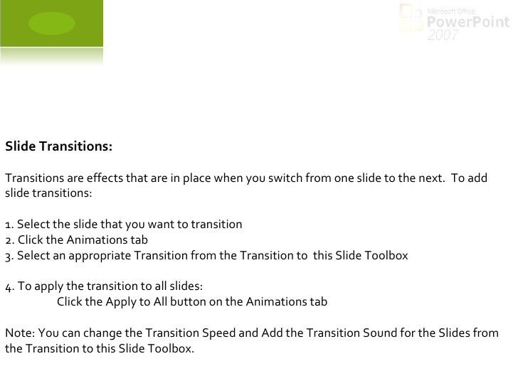 Slide Transitions: Transitions are effects that are in place when you switch from one slide to the next. To add slide tra...