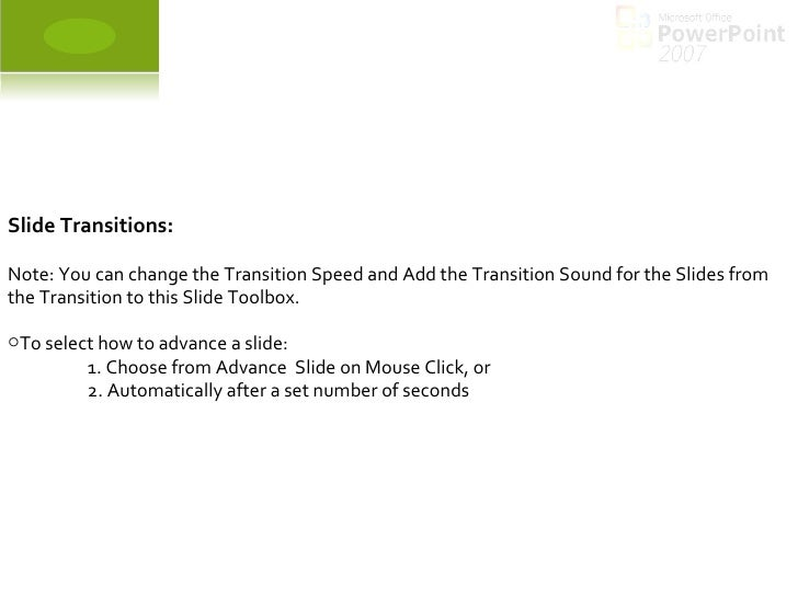 <ul><li>Slide Transitions: </li></ul><ul><li>Note: You can change the Transition Speed and Add the Transition Sound for th...