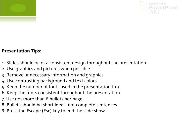 Presentation Tips: 1. Slides should be of a consistent design throughout the presentation 2. Use graphics and pictures whe...