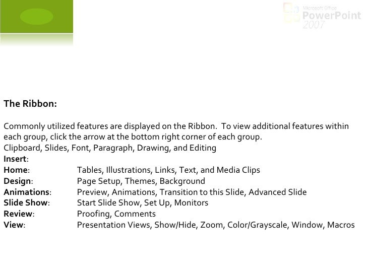 The Ribbon: Commonly utilized features are displayed on the Ribbon. To view additional features within each group, click ...