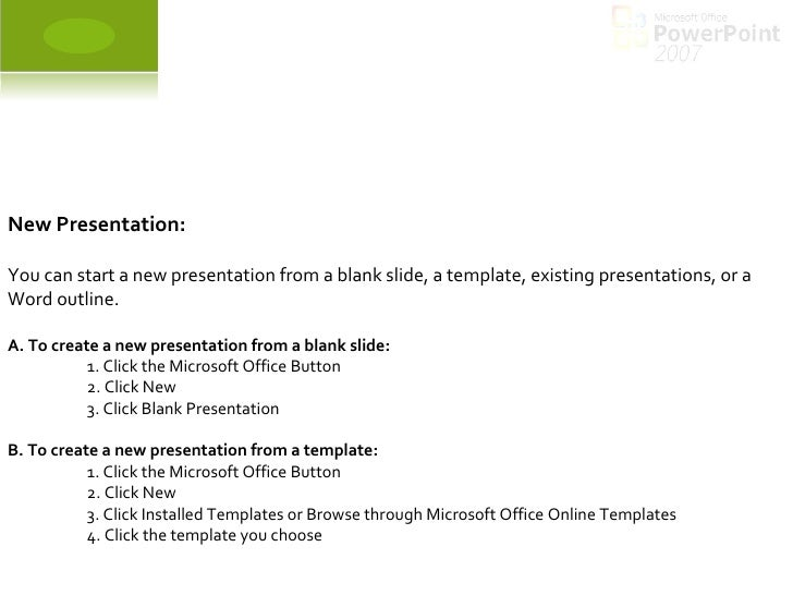 New Presentation: You can start a new presentation from a blank slide, a template, existing presentations, or a Word outli...
