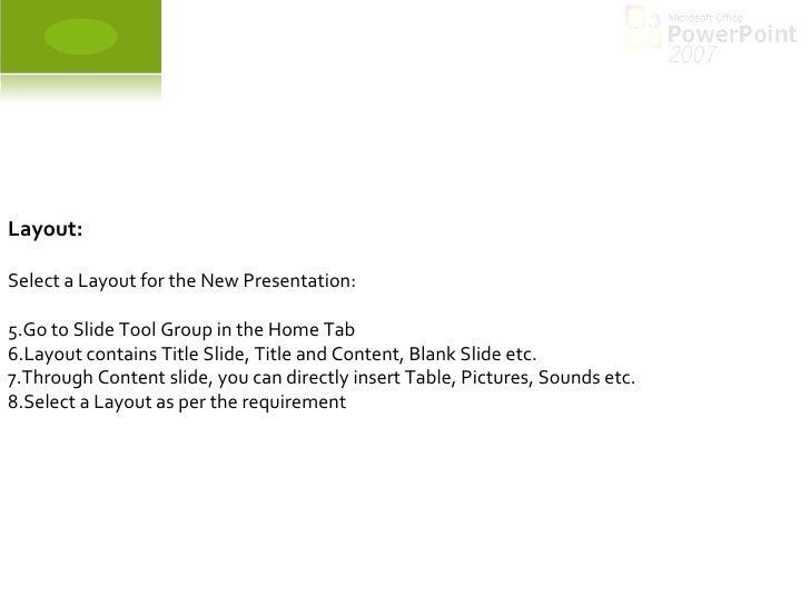 <ul><li>Layout: </li></ul><ul><li>Select a Layout for the New Presentation: </li></ul><ul><li>Go to Slide Tool Group in th...