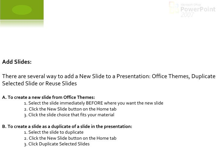 Add Slides: There are several way to add a New Slide to a Presentation: Office Themes, Duplicate Selected Slide or Reuse S...