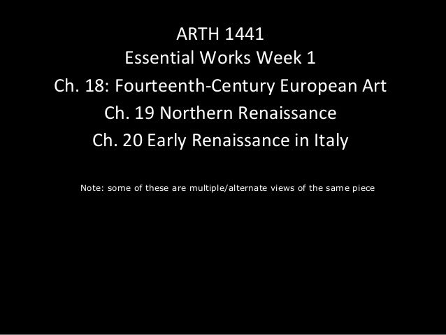 Note: some of these are multiple/alternate views of the same piece ARTH 1441 Essential Works Week 1 Ch. 18: Fourteenth-Cen...
