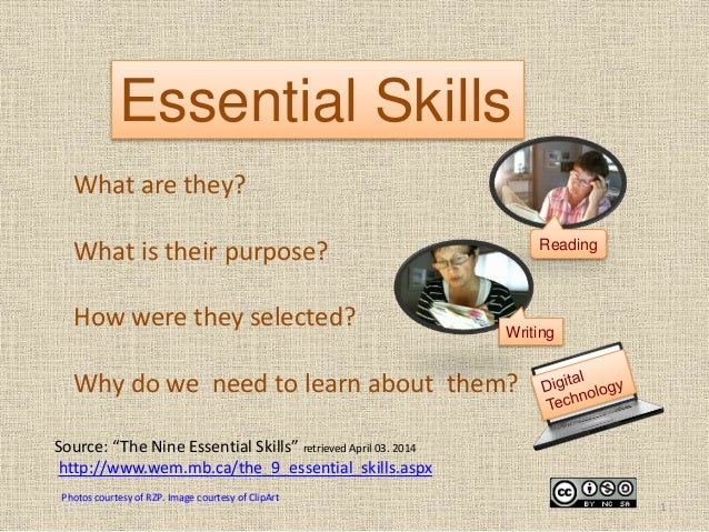 "Essential Skills Source: ""The Nine Essential Skills"" retrieved April 03. 2014 http://www.wem.mb.ca/the_9_essential_skills...."