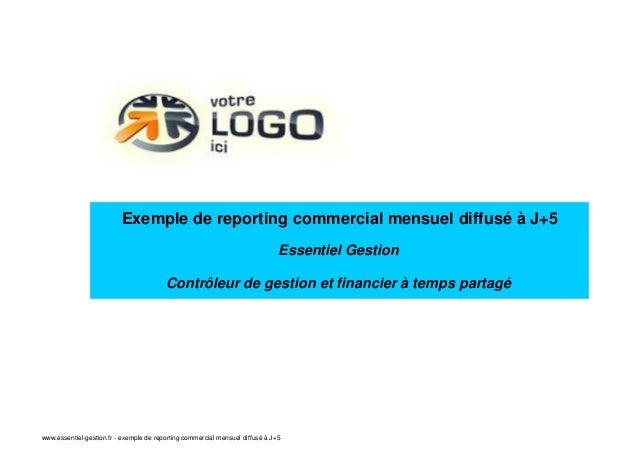 Contrôleur de gestion et financier à temps partagé Essentiel Gestion Exemple de reporting commercial mensuel diffusé à J+5...