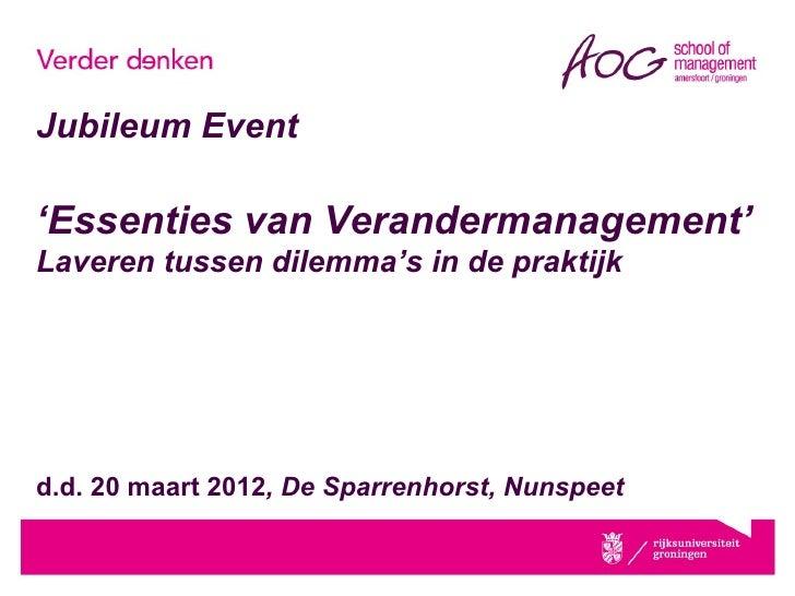 Jubileum Event'Essenties van Verandermanagement'Laveren tussen dilemma's in de praktijkd.d. 20 maart 2012, De Sparrenhorst...