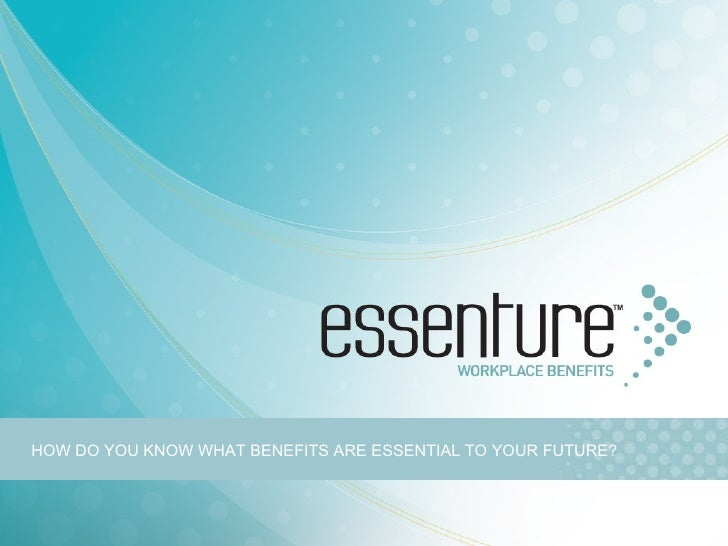 HOW DO YOU KNOW WHAT BENEFITS ARE ESSENTIAL TO YOUR FUTURE?