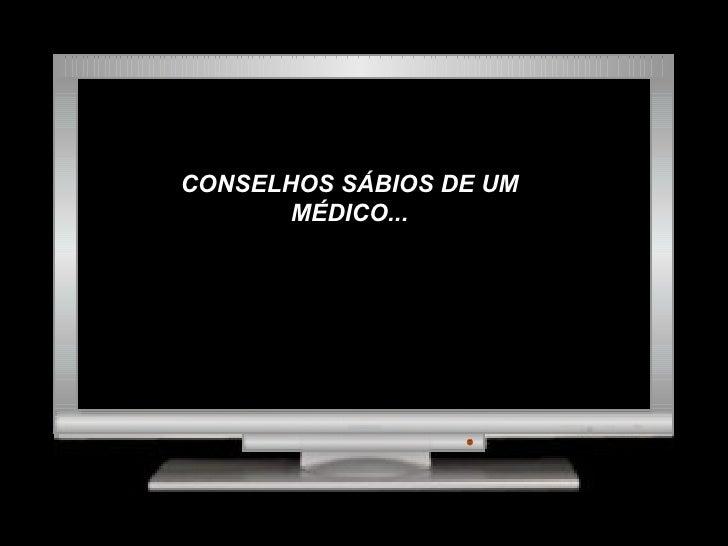CONSELHOS SÁBIOS DE UM MÉDICO...