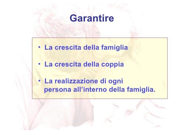 <ul><li>La crescita della famiglia </li></ul><ul><li>La crescita della coppia </li></ul><ul><li>La realizzazione di ogni  ...