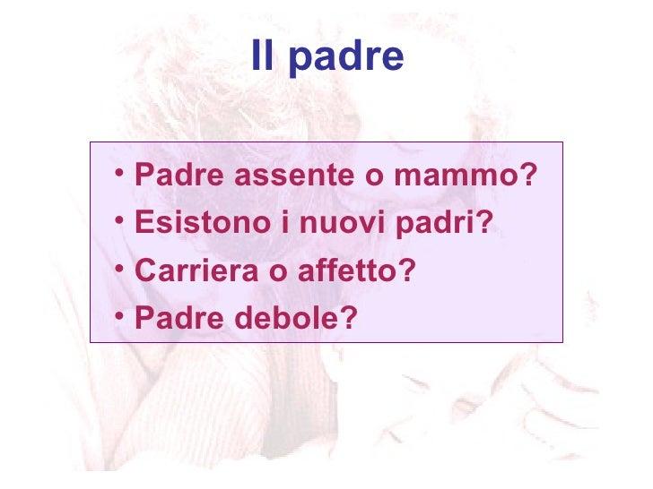 <ul><li>Padre assente o mammo? </li></ul><ul><li>Esistono i nuovi padri? </li></ul><ul><li>Carriera o affetto? </li></ul><...