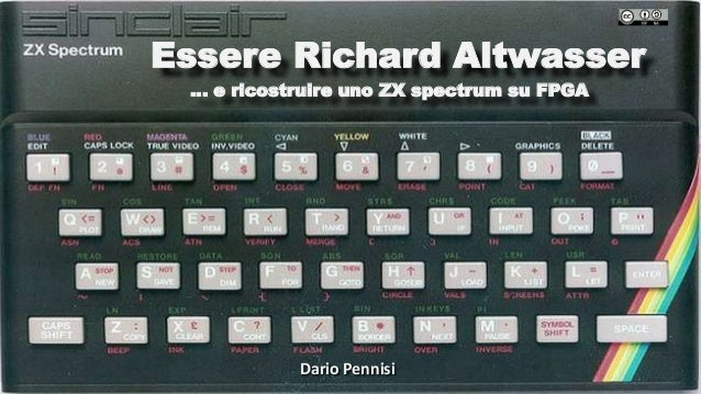 Essere Richard Altwasser … e ricostruire uno ZX spectrum su FPGA Dario Pennisi