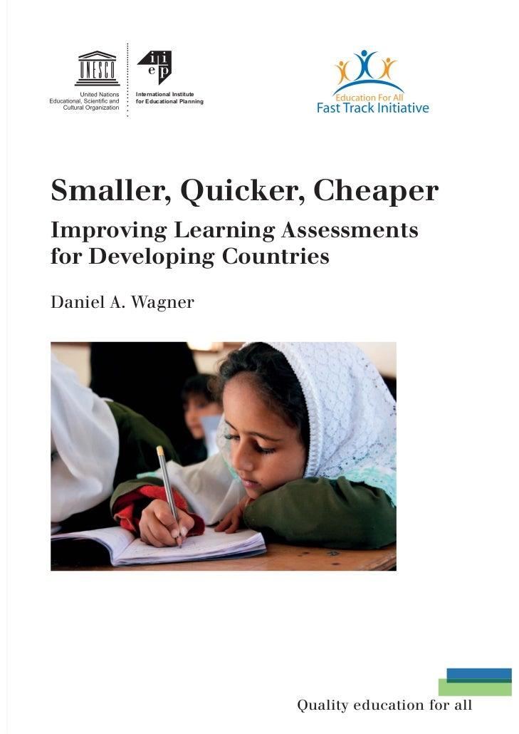 International Institute         for Educational PlanningSmaller, Quicker, CheaperImproving Learning Assessmentsfor Develop...