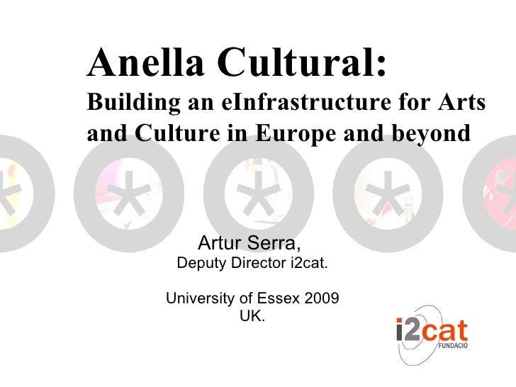 Artur Serra,  Deputy Director i2cat. University of Essex 2009 UK. Anella Cultural:  Building an eInfrastructure for Arts a...